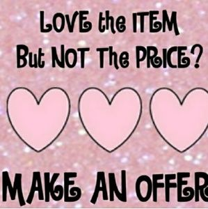 Don't be afraid to send me an offer!!!